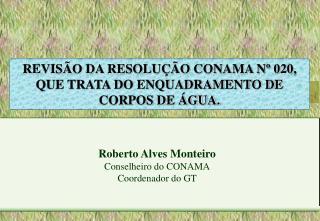 REVISÃO DA RESOLUÇÃO CONAMA Nº 020, QUE TRATA DO ENQUADRAMENTO DE CORPOS DE ÁGUA.