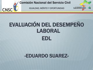 EVALUACIÓN DEL DESEMPEÑO LABORAL EDL -EDUARDO SUAREZ-