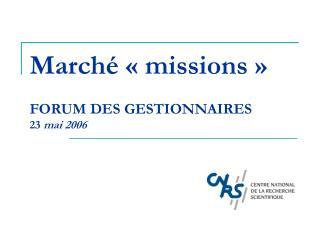 Marché «missions»  FORUM DES GESTIONNAIRES 23  mai 2006