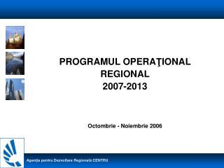 PROGRAMUL OPERA Ţ IONAL  REGIONAL 2007-2013