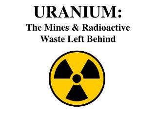 URANIUM: The Mines & Radioactive  Waste Left Behind