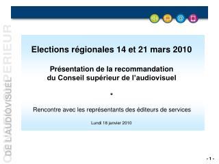 Elections régionales 14 et 21 mars 2010 Présentation de la recommandation