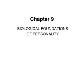 BIOLOGICAL FOUNDATIONS OF PERSONALITY