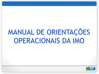 MANUAL DE ORIENTAÇÕES OPERACIONAIS DA IMO