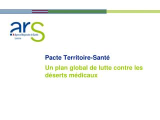 Pacte Territoire-Santé Un plan global de lutte contre les déserts médicaux
