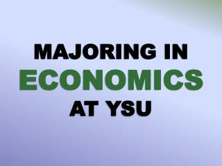 MAJORING IN  ECONOMICS AT YSU