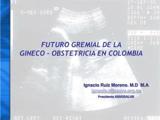 FUTURO GREMIAL DE LA  GINECO - OBSTETRICIA EN COLOMBIA
