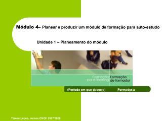 Módulo 4–  Planear e produzir um módulo de formação para auto-estudo