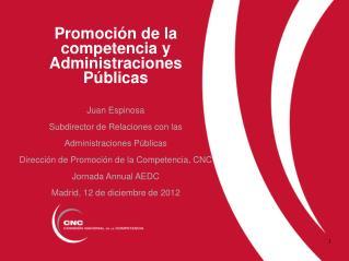 Promoción de la competencia y Administraciones Públicas Juan Espinosa