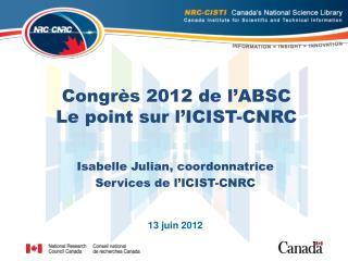 Congrès 2012 de l'ABSC Le point sur l'ICIST-CNRC