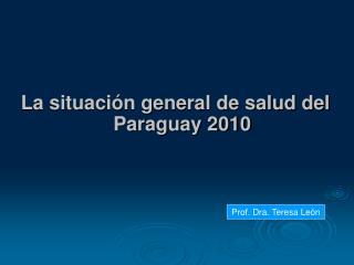La situaci�n general de salud del Paraguay 2010