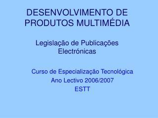 DESENVOLVIMENTO DE PRODUTOS MULTIMÉDIA Legislação de Publicações  Electrónicas