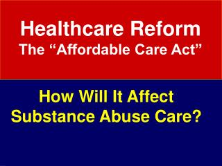 "Healthcare Reform The ""Affordable Care Act"""