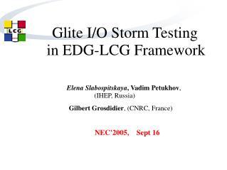 Glite I/O Storm Testing  in EDG-LCG Framework