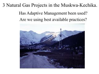 3 Natural Gas Projects in the Muskwa-Kechika.