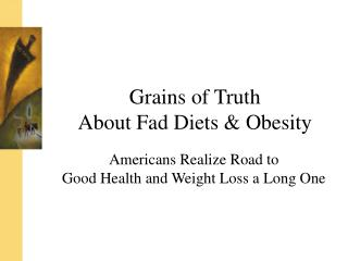 Grains of Truth  About Fad Diets & Obesity