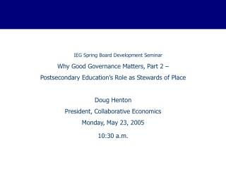 IEG Spring Board Development Seminar Why Good Governance Matters, Part 2   Postsecondary Education s Role as Stewards of