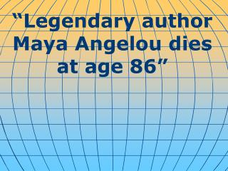 """ Legendary author Maya Angelou dies at age 86 """
