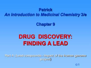 Patrick  An Introduction to Medicinal Chemistry  3/e Chapter 9 DRUG  DISCOVERY:  FINDING A LEAD