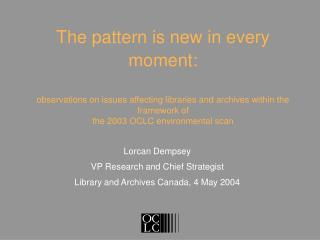 Lorcan Dempsey VP Research and Chief Strategist Library and Archives Canada, 4 May 2004