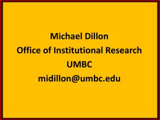 Michael Dillon Office of Institutional Research UMBC midillon@umbc