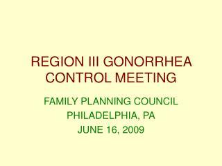 REGION III GONORRHEA CONTROL MEETING