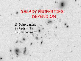 GALAXY PROPERTIES DEPEND ON Galaxy mass Redshift Environment