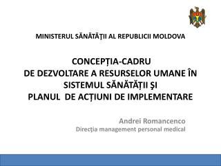 Andrei  Romancenco Direcţia management personal medical