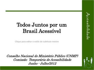 Conselho Nacional do Ministério Público (CNMP) Comissão  Temporária de Acessibilidade