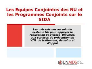 Les Equipes Conjointes des NU et les Programmes Conjoints sur le SIDA