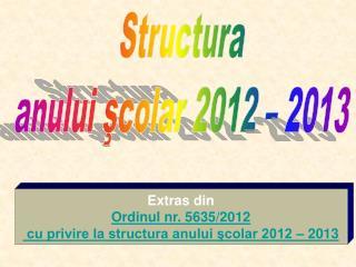 Structura  anului şcolar 2012 – 2013