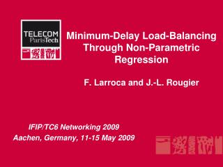 Minimum-Delay Load-Balancing Through Non-Parametric Regression F. Larroca and J.-L. Rougier