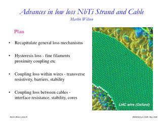 Advances in low loss NbTi Strand and Cable Martin Wilson