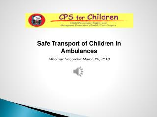 Safe Transport of Children in Ambulances Webinar Recorded March 28, 2013