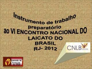 Instrumento de trabalho  preparatório  ao VI ENCONTRO NACIONAL DO LAICATO DO BRASIL RJ- 2012