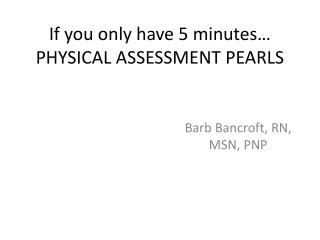 If you only have 5 minutes… PHYSICAL ASSESSMENT PEARLS