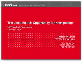 The Local Search Opportunity for Newspapers NENMA Fall Conference October 2008