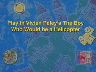 Play in Vivian Paley s The Boy Who Would be a Helicopter