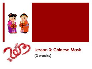 Lesson 3:  Chinese Mask