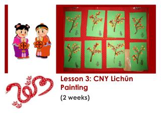 Lesson 3: CNY  Lich ū n  Painting