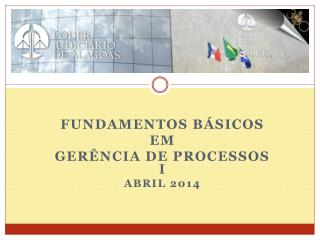 FUNDAMENTOS BÁSICOS EM  GERÊNCIA DE PROCESSOS i Abril 2014