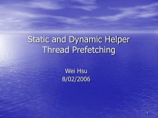 Static and Dynamic Helper Thread Prefetching