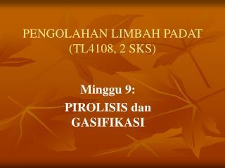 PENGOLAHAN LIMBAH PADAT  (TL4108, 2 SKS)