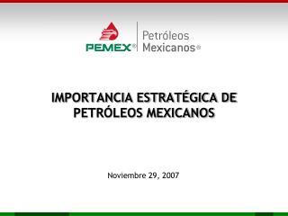 IMPORTANCIA ESTRATÉGICA DE PETRÓLEOS MEXICANOS