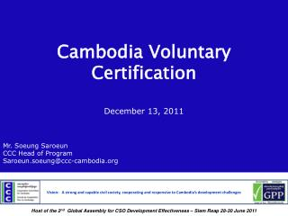 Cambodia Voluntary Certification  December 13, 2011 Mr. Soeung Saroeun