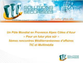 Un Pôle Mondial en Provence Alpes Côtes d'Azur «Pour un futur plus sûr»