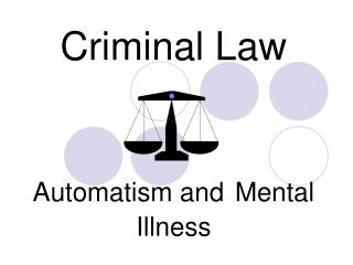 Criminal Law Automatism and Mental Illness