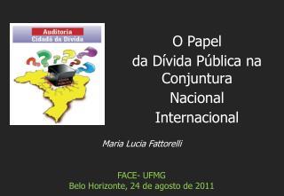 Maria Lucia Fattorelli FACE- UFMG Belo Horizonte, 24 de agosto de 2011