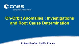 On-Orbit Anomalies : Investigations and Root Cause Determination