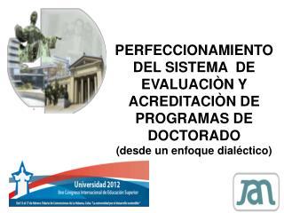 PERFECCIONAMIENTO DEL SISTEMA  DE EVALUACIÒN Y ACREDITACIÒN DE PROGRAMAS DE DOCTORADO